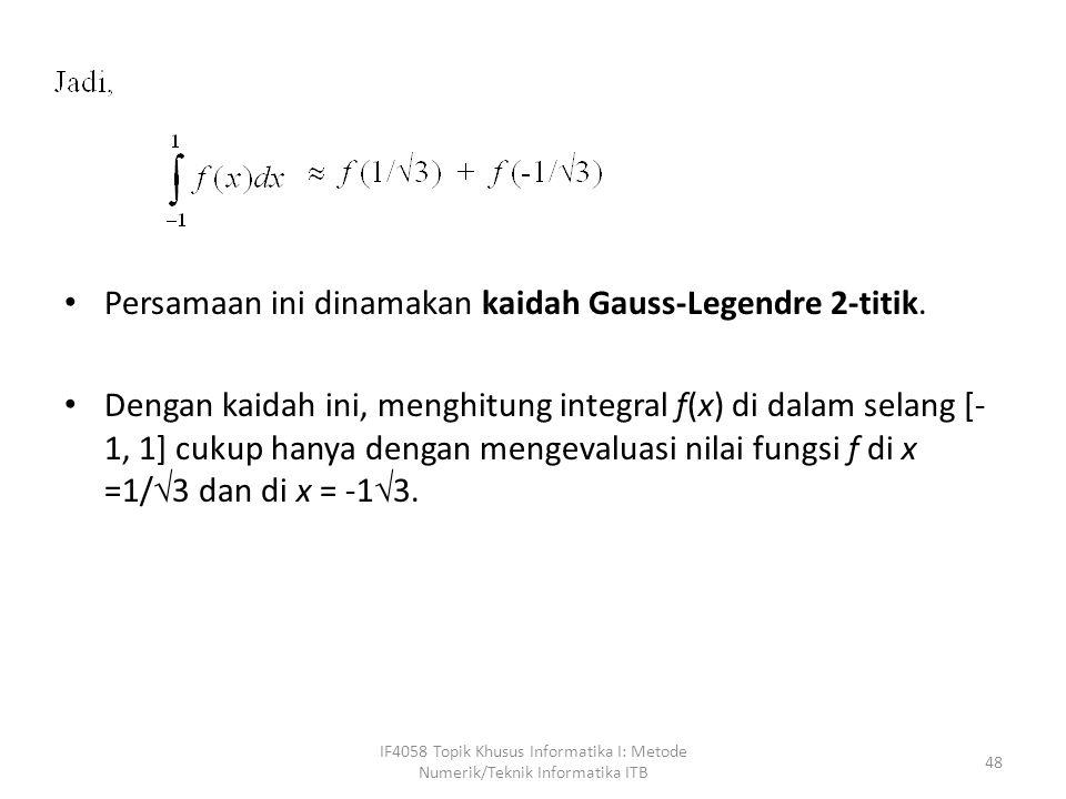 Persamaan ini dinamakan kaidah Gauss-Legendre 2-titik.