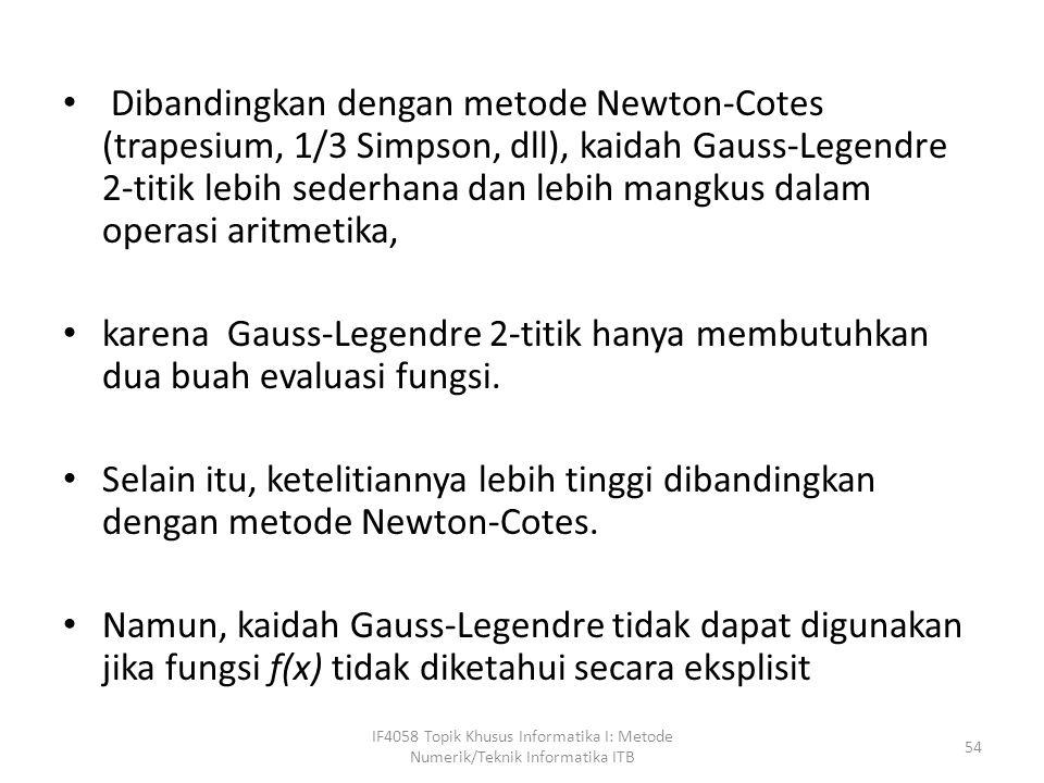 Dibandingkan dengan metode Newton-Cotes (trapesium, 1/3 Simpson, dll), kaidah Gauss-Legendre 2-titik lebih sederhana dan lebih mangkus dalam operasi aritmetika,