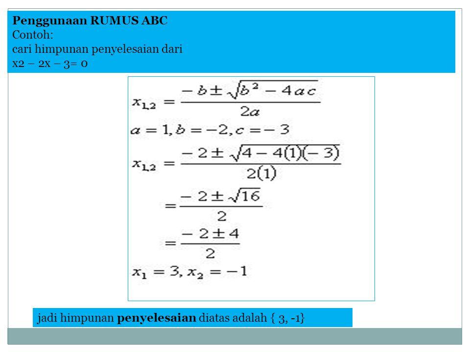 Penggunaan RUMUS ABC Contoh: cari himpunan penyelesaian dari x2 – 2x – 3= 0.