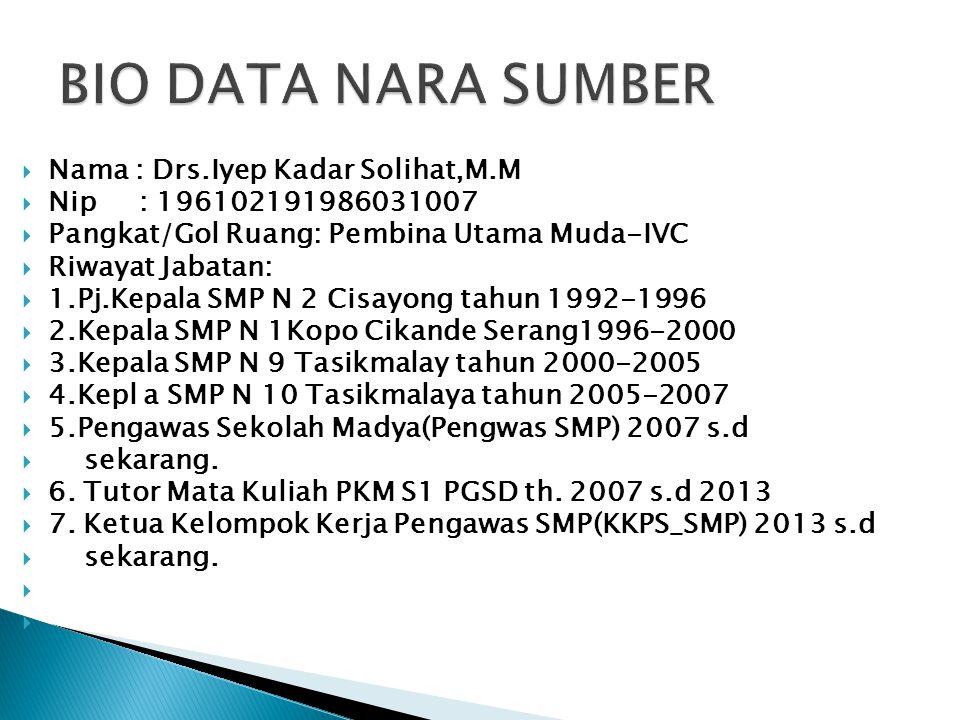 BIO DATA NARA SUMBER Nama : Drs.Iyep Kadar Solihat,M.M