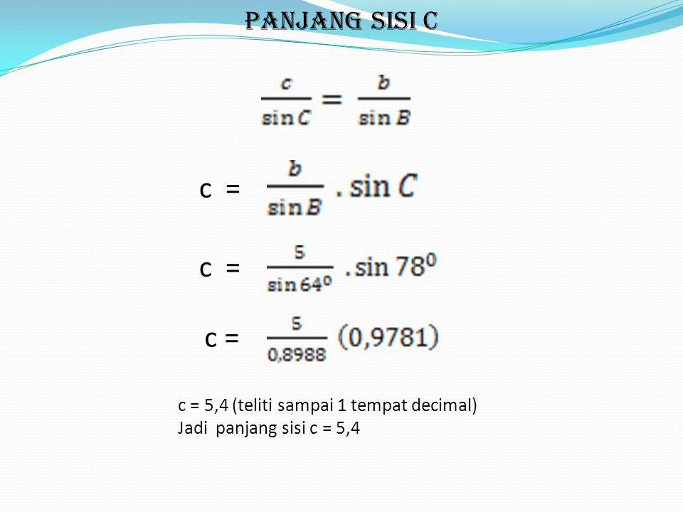 c = c = c = Panjang sisi c c = 5,4 (teliti sampai 1 tempat decimal)