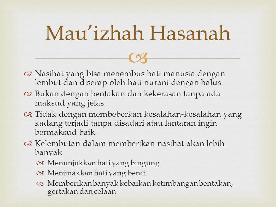 Mau'izhah Hasanah Nasihat yang bisa menembus hati manusia dengan lembut dan diserap oleh hati nurani dengan halus.