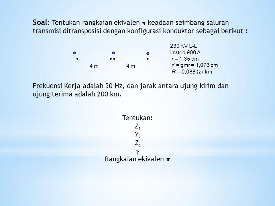 Soal: Tentukan rangkaian ekivalen  keadaan seimbang saluran transmisi ditransposisi dengan konfigurasi konduktor sebagai berikut :