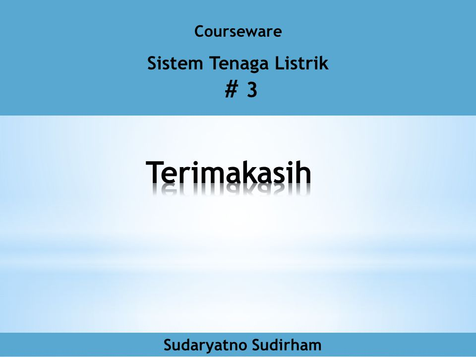 Courseware Sistem Tenaga Listrik # 3 Terimakasih Sudaryatno Sudirham