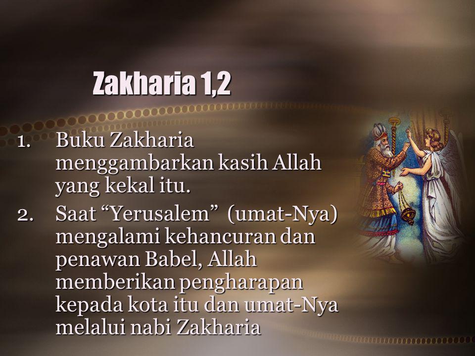 Zakharia 1,2 Buku Zakharia menggambarkan kasih Allah yang kekal itu.