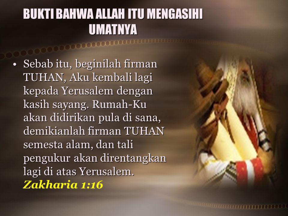 BUKTI BAHWA ALLAH ITU MENGASIHI UMATNYA