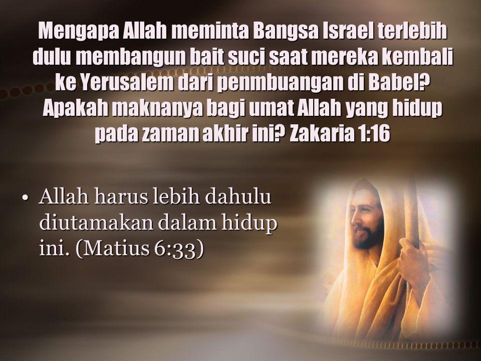 Mengapa Allah meminta Bangsa Israel terlebih dulu membangun bait suci saat mereka kembali ke Yerusalem dari penmbuangan di Babel Apakah maknanya bagi umat Allah yang hidup pada zaman akhir ini Zakaria 1:16