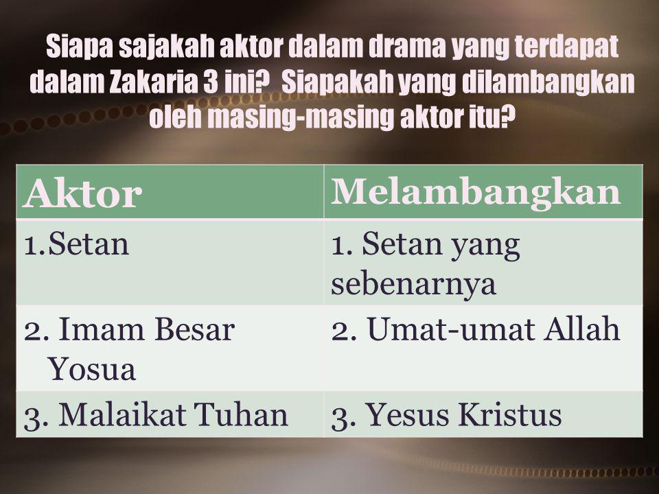 Aktor Melambangkan Setan 1. Setan yang sebenarnya 2. Imam Besar Yosua
