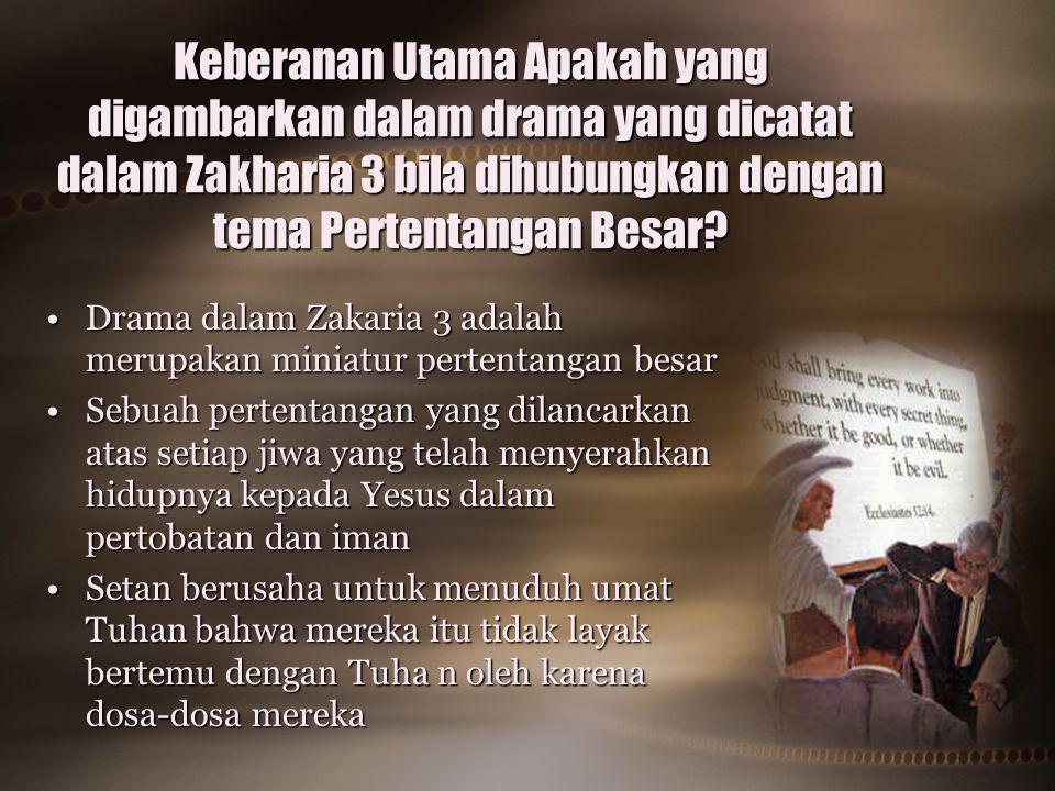 Keberanan Utama Apakah yang digambarkan dalam drama yang dicatat dalam Zakharia 3 bila dihubungkan dengan tema Pertentangan Besar