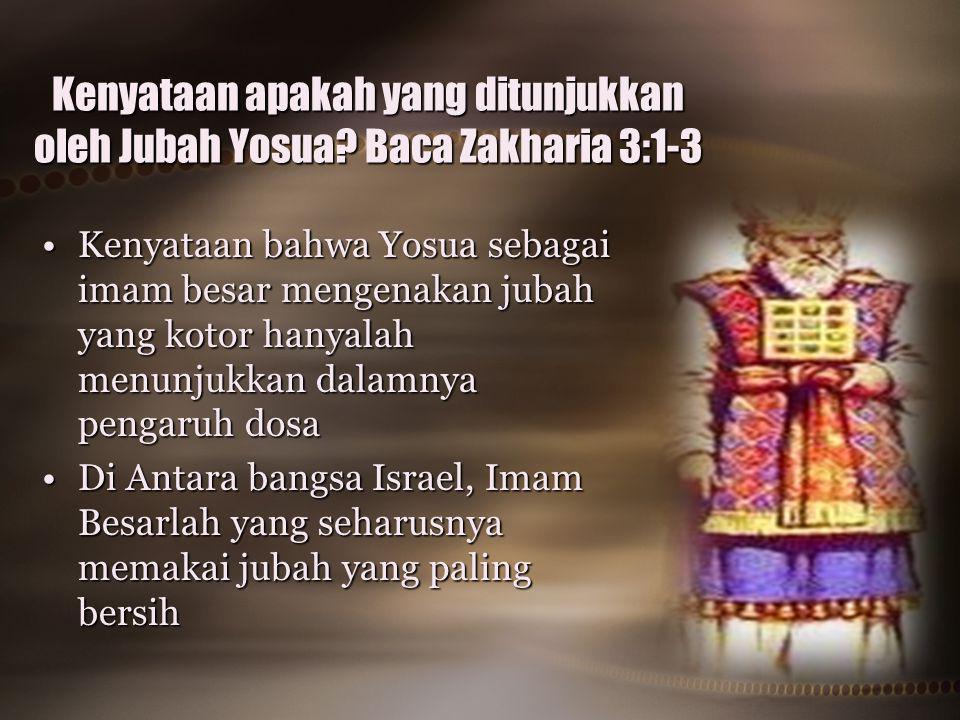 Kenyataan apakah yang ditunjukkan oleh Jubah Yosua Baca Zakharia 3:1-3