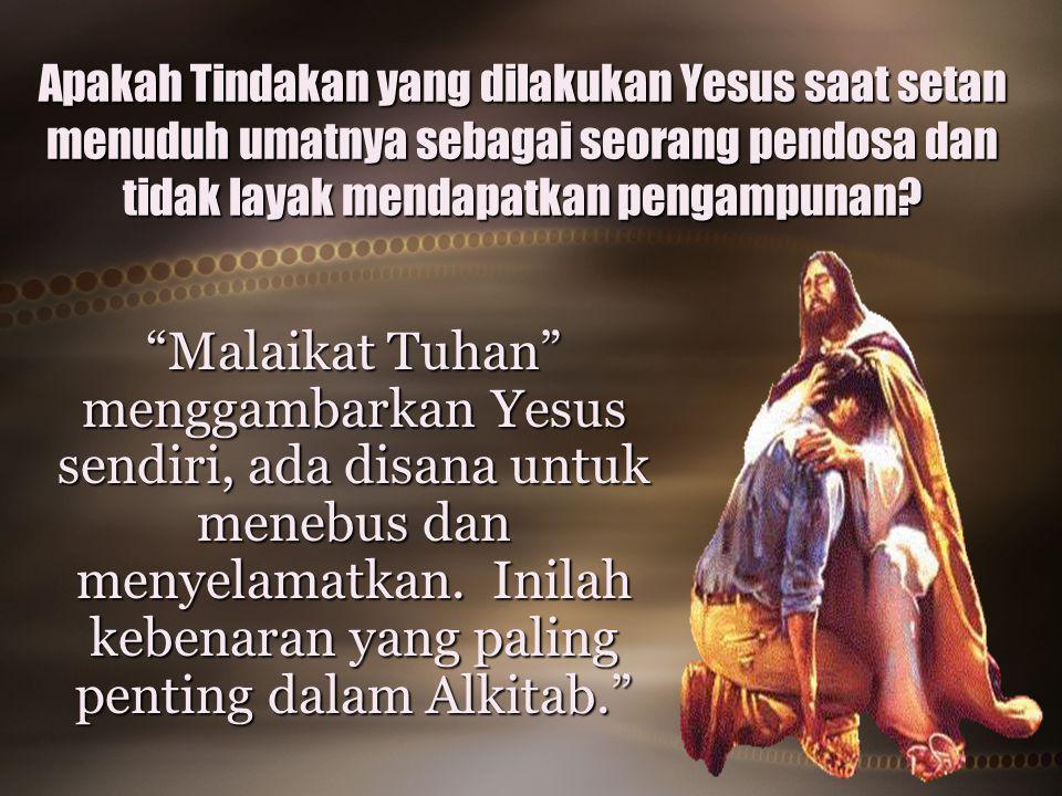 Apakah Tindakan yang dilakukan Yesus saat setan menuduh umatnya sebagai seorang pendosa dan tidak layak mendapatkan pengampunan