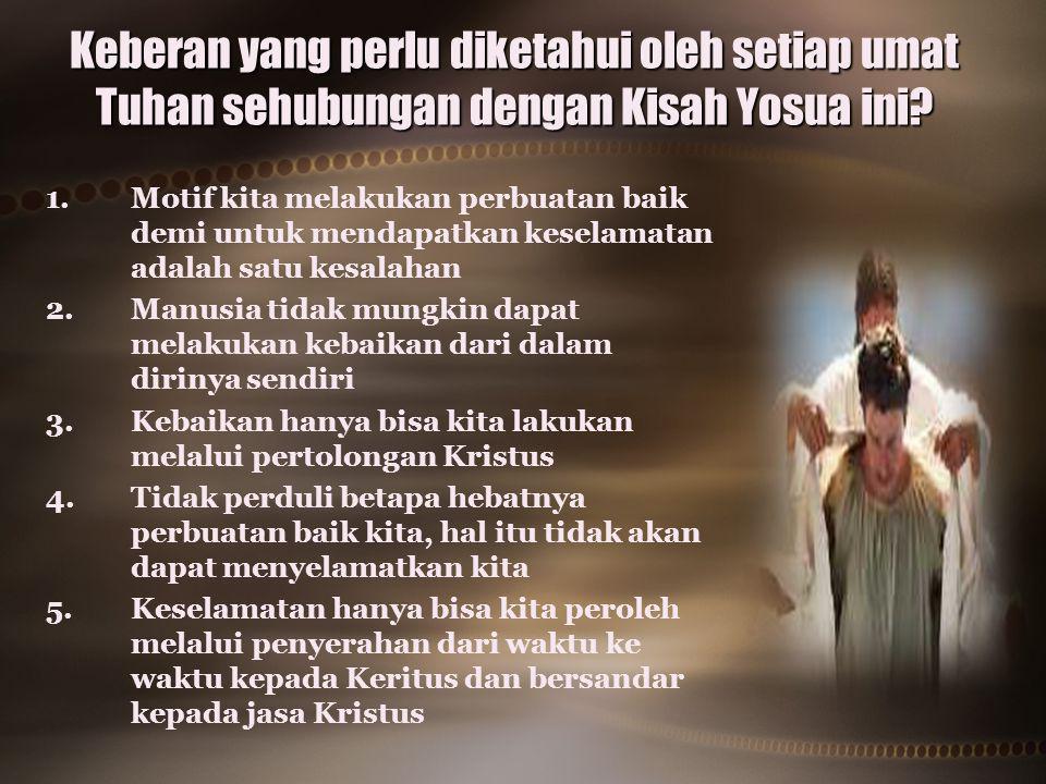 Keberan yang perlu diketahui oleh setiap umat Tuhan sehubungan dengan Kisah Yosua ini
