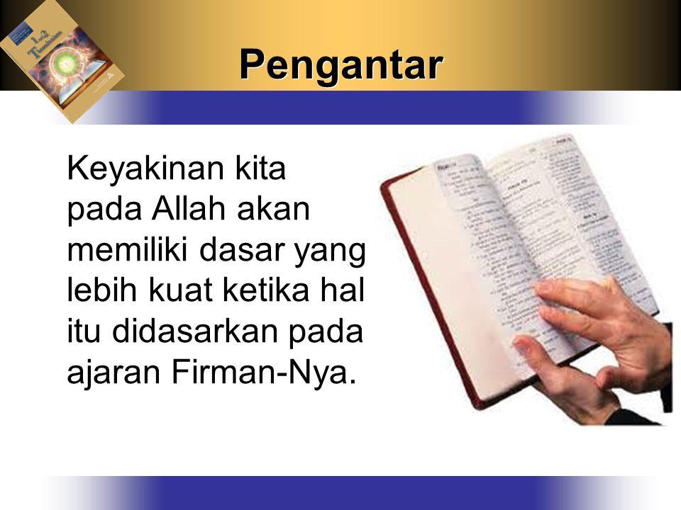 Pengantar Keyakinan kita pada Allah akan memiliki dasar yang lebih kuat ketika hal itu didasarkan pada ajaran Firman-Nya.