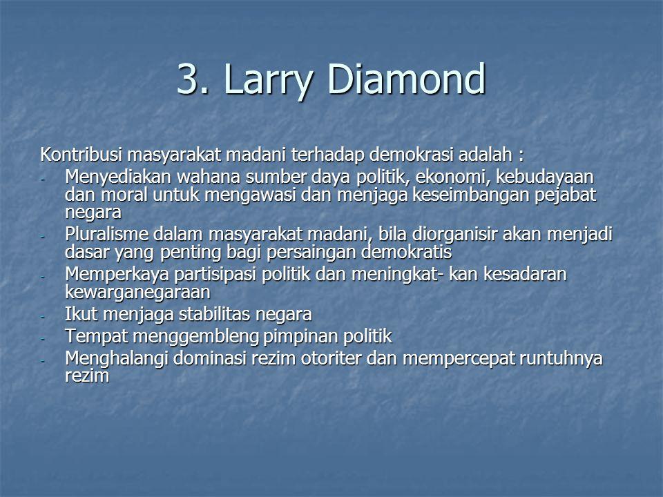 3. Larry Diamond Kontribusi masyarakat madani terhadap demokrasi adalah :
