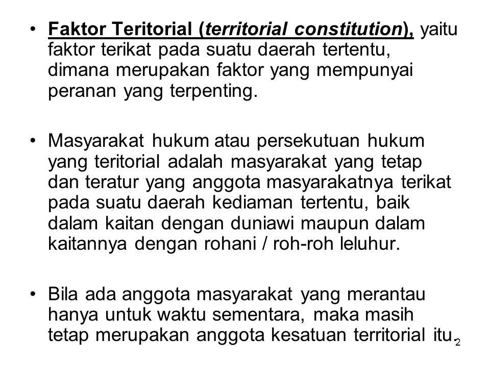 Faktor Teritorial (territorial constitution), yaitu faktor terikat pada suatu daerah tertentu, dimana merupakan faktor yang mempunyai peranan yang terpenting.