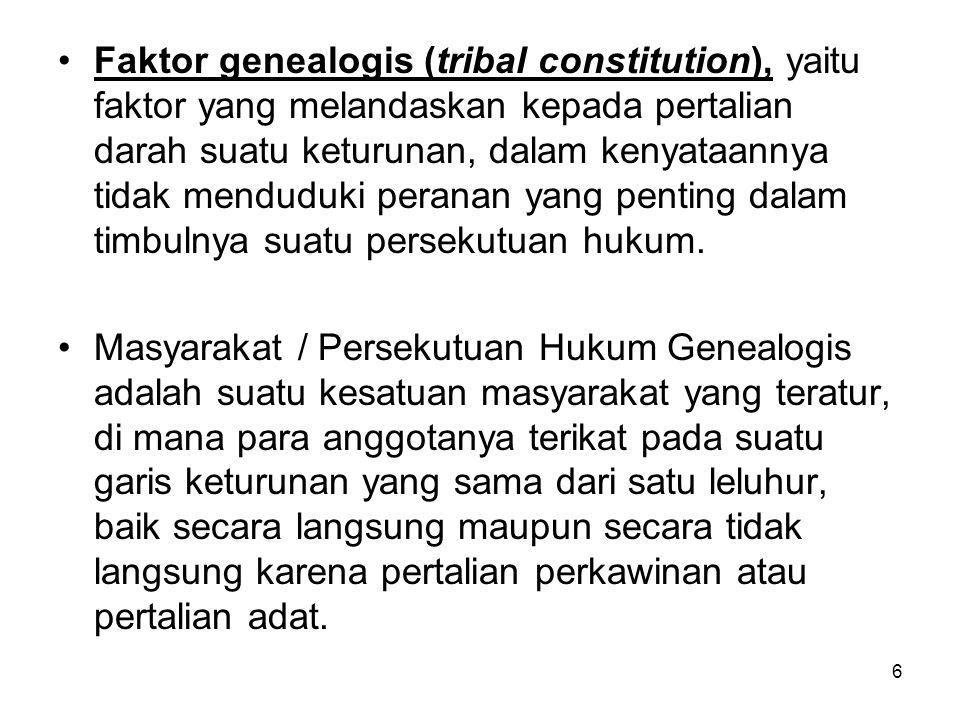 Faktor genealogis (tribal constitution), yaitu faktor yang melandaskan kepada pertalian darah suatu keturunan, dalam kenyataannya tidak menduduki peranan yang penting dalam timbulnya suatu persekutuan hukum.