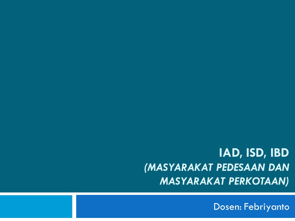 IAD, ISD, IBD (MASYARAKAT PEDESAAN DAN MASYARAKAT PERKOTAAN)