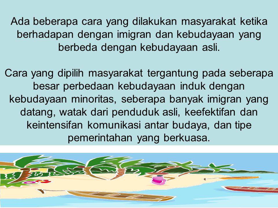 Ada beberapa cara yang dilakukan masyarakat ketika berhadapan dengan imigran dan kebudayaan yang berbeda dengan kebudayaan asli.