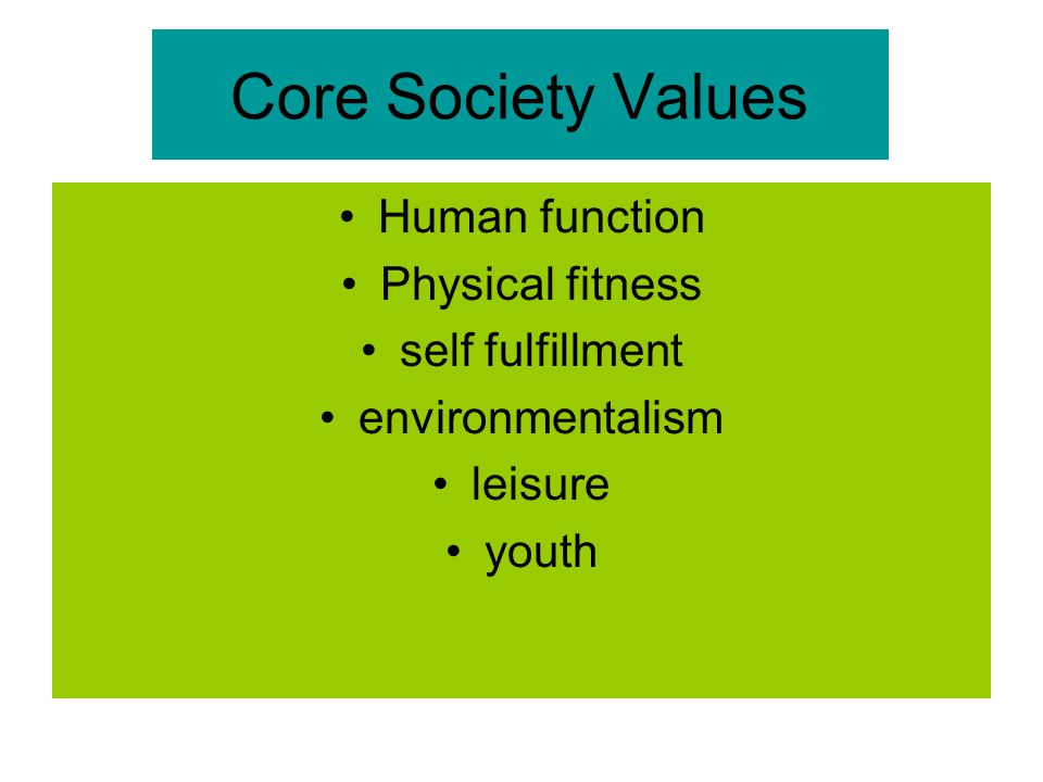 Core Society Values Human function Physical fitness self fulfillment
