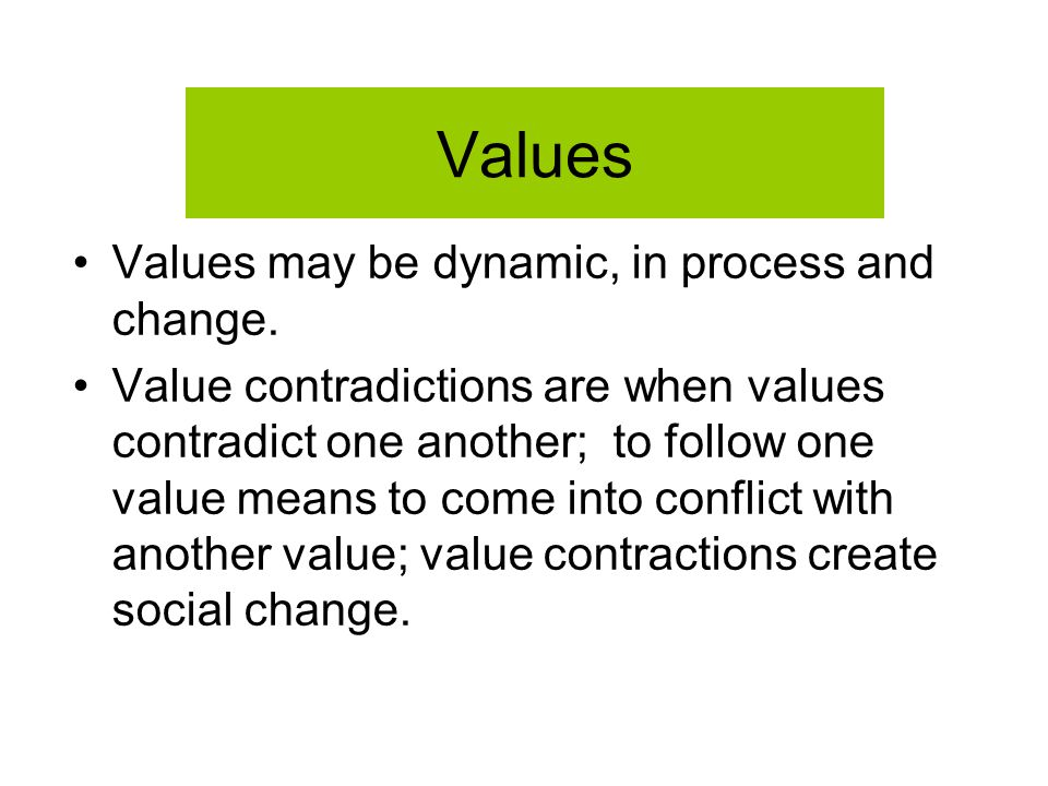 Values Values may be dynamic, in process and change.