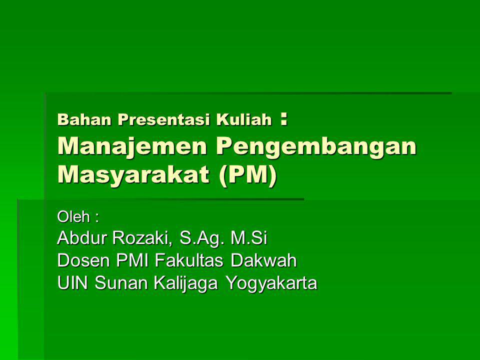 Bahan Presentasi Kuliah : Manajemen Pengembangan Masyarakat (PM)