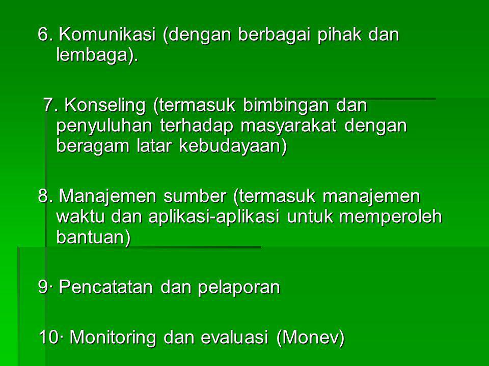 6. Komunikasi (dengan berbagai pihak dan lembaga).