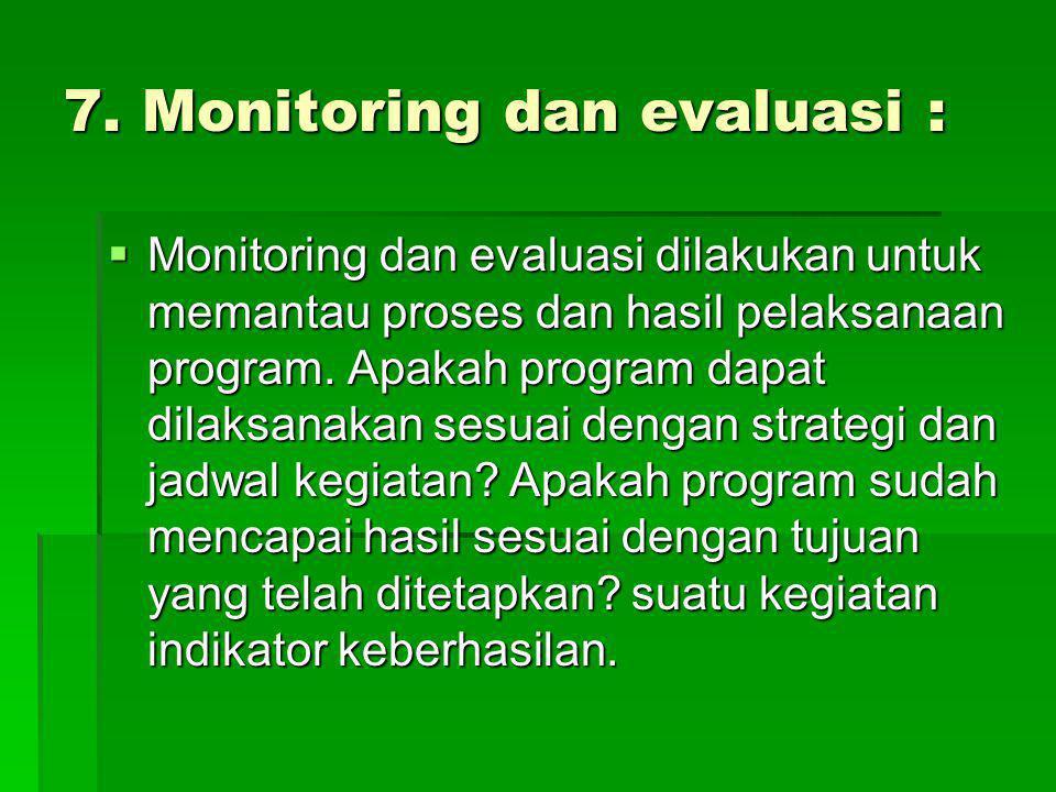7. Monitoring dan evaluasi :