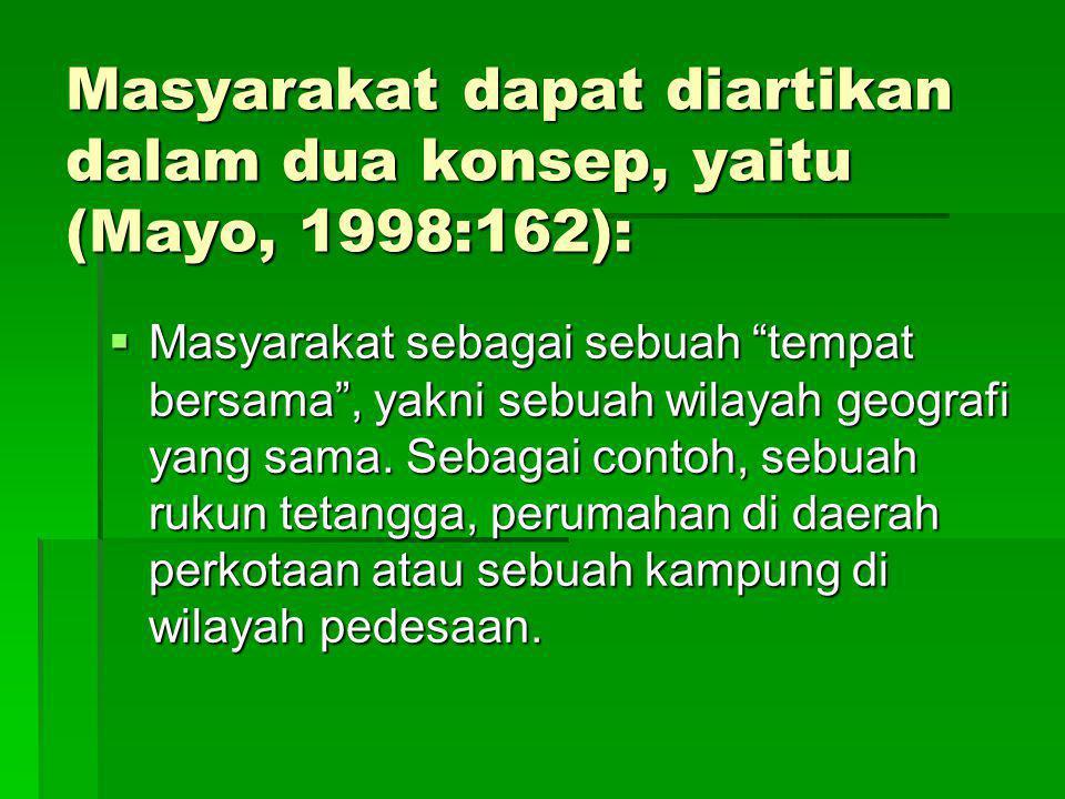 Masyarakat dapat diartikan dalam dua konsep, yaitu (Mayo, 1998:162):