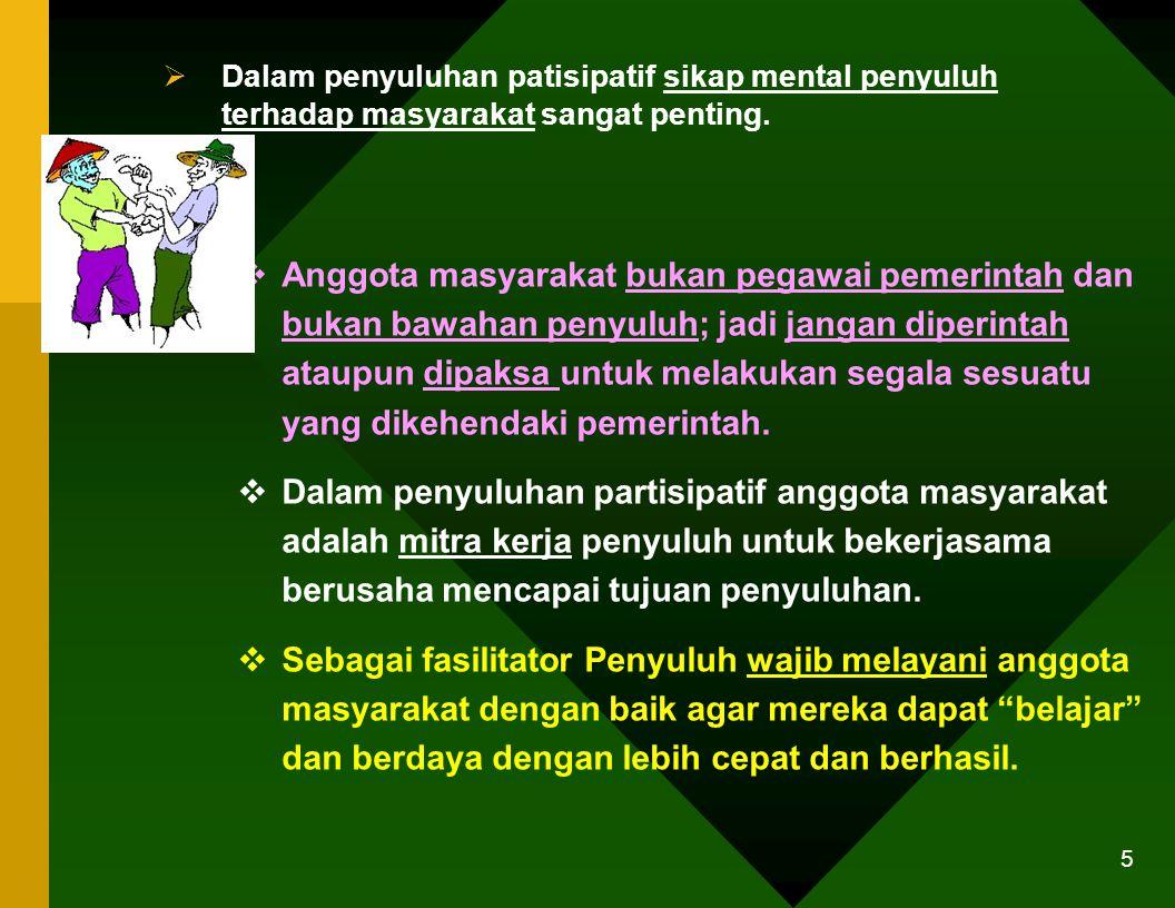 Dalam penyuluhan patisipatif sikap mental penyuluh terhadap masyarakat sangat penting.