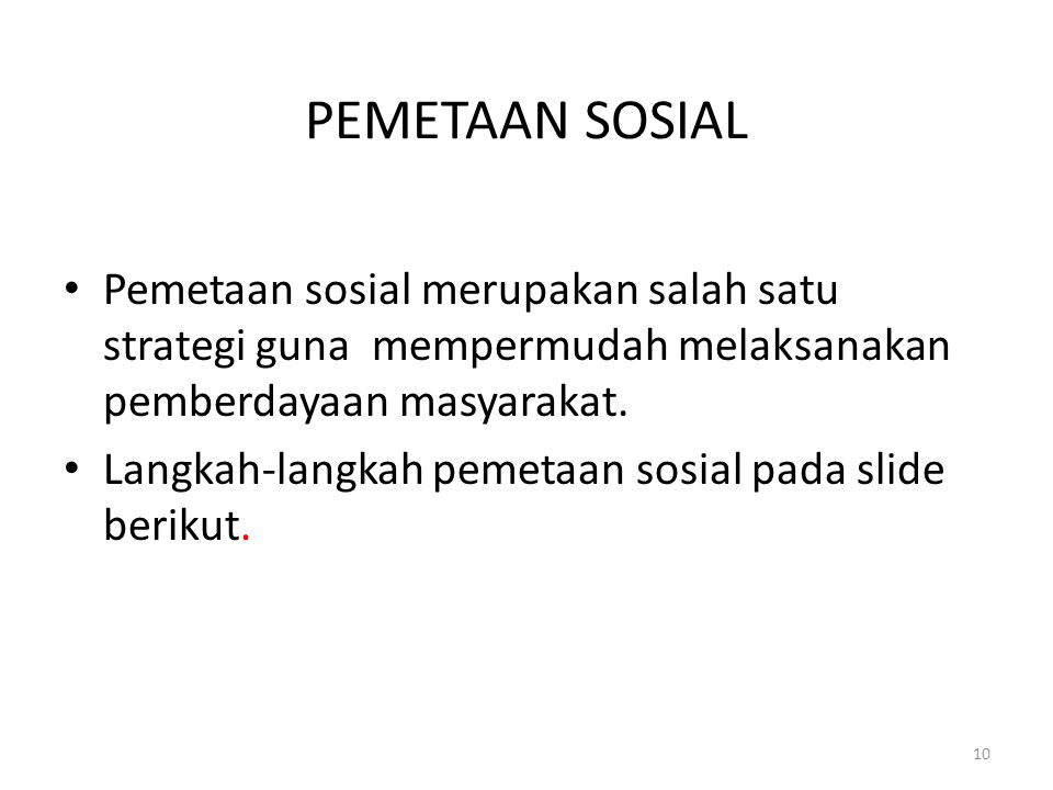 PEMETAAN SOSIAL Pemetaan sosial merupakan salah satu strategi guna mempermudah melaksanakan pemberdayaan masyarakat.