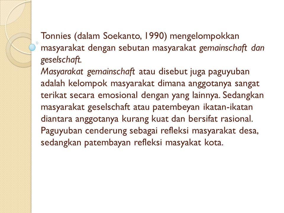 Tonnies (dalam Soekanto, 1990) mengelompokkan masyarakat dengan sebutan masyarakat gemainschaft dan geselschaft.