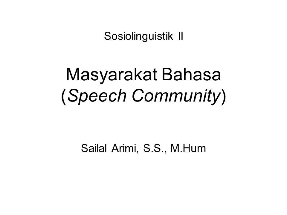 Sosiolinguistik II Masyarakat Bahasa (Speech Community)