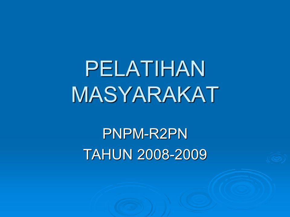 PELATIHAN MASYARAKAT PNPM-R2PN TAHUN 2008-2009