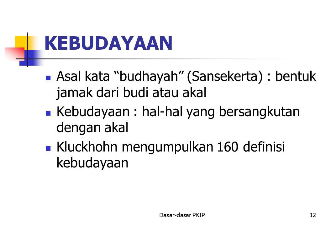 KEBUDAYAAN Asal kata budhayah (Sansekerta) : bentuk jamak dari budi atau akal. Kebudayaan : hal-hal yang bersangkutan dengan akal.