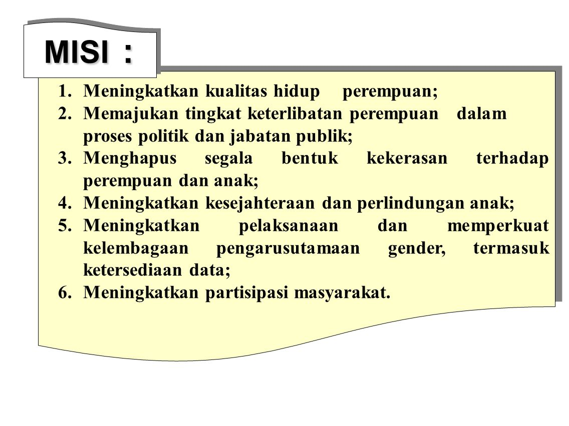 MISI : Meningkatkan kualitas hidup perempuan;
