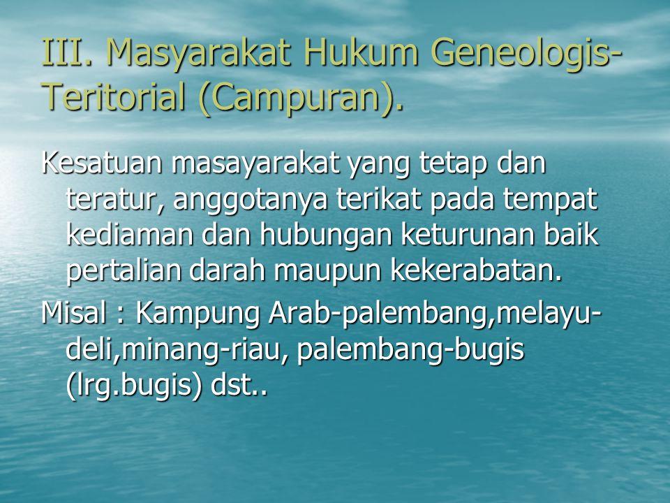 III. Masyarakat Hukum Geneologis-Teritorial (Campuran).