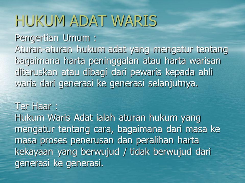 HUKUM ADAT WARIS Pengertian Umum :