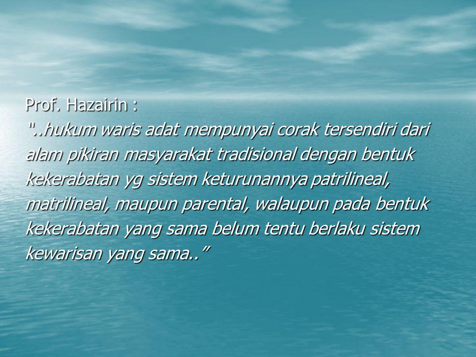 Prof. Hazairin : ..hukum waris adat mempunyai corak tersendiri dari. alam pikiran masyarakat tradisional dengan bentuk.
