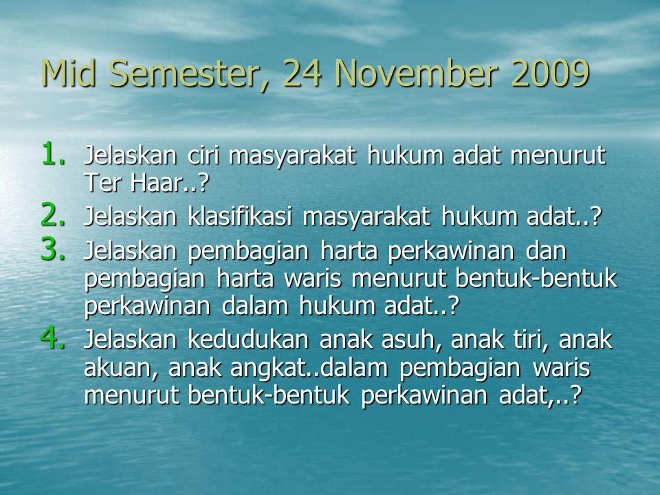 Mid Semester, 24 November 2009 Jelaskan ciri masyarakat hukum adat menurut Ter Haar.. Jelaskan klasifikasi masyarakat hukum adat..