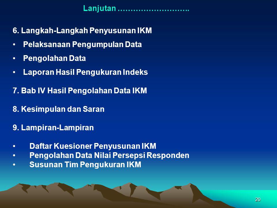 Lanjutan ………………………. 6. Langkah-Langkah Penyusunan IKM. Pelaksanaan Pengumpulan Data. Pengolahan Data.