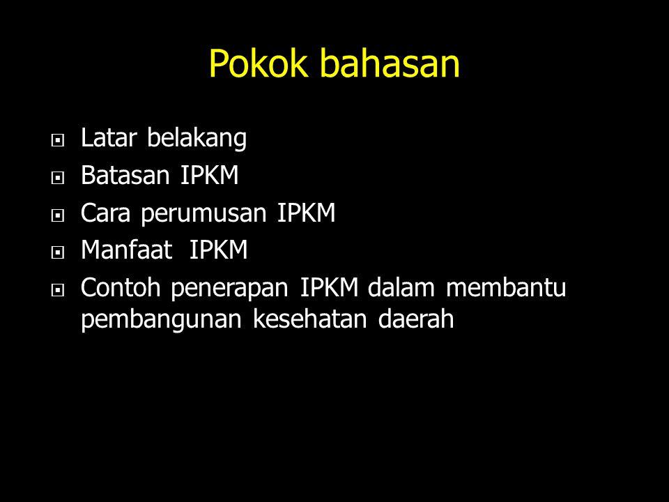 Pokok bahasan Latar belakang Batasan IPKM Cara perumusan IPKM