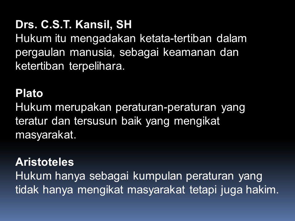 Drs. C.S.T. Kansil, SH Hukum itu mengadakan ketata-tertiban dalam pergaulan manusia, sebagai keamanan dan ketertiban terpelihara.
