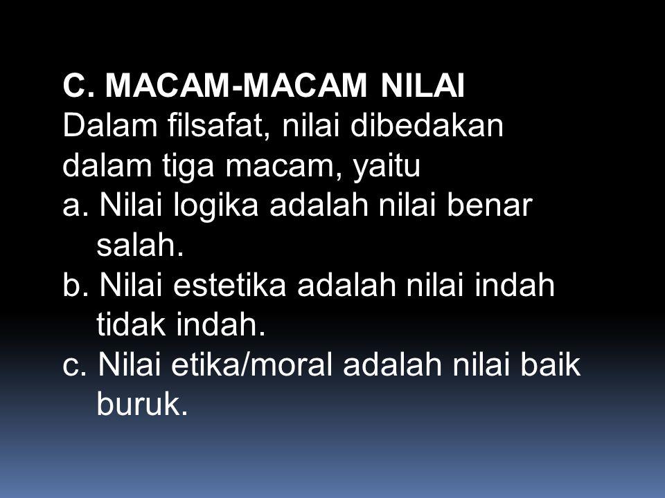 C. MACAM-MACAM NILAI Dalam filsafat, nilai dibedakan dalam tiga macam, yaitu a.