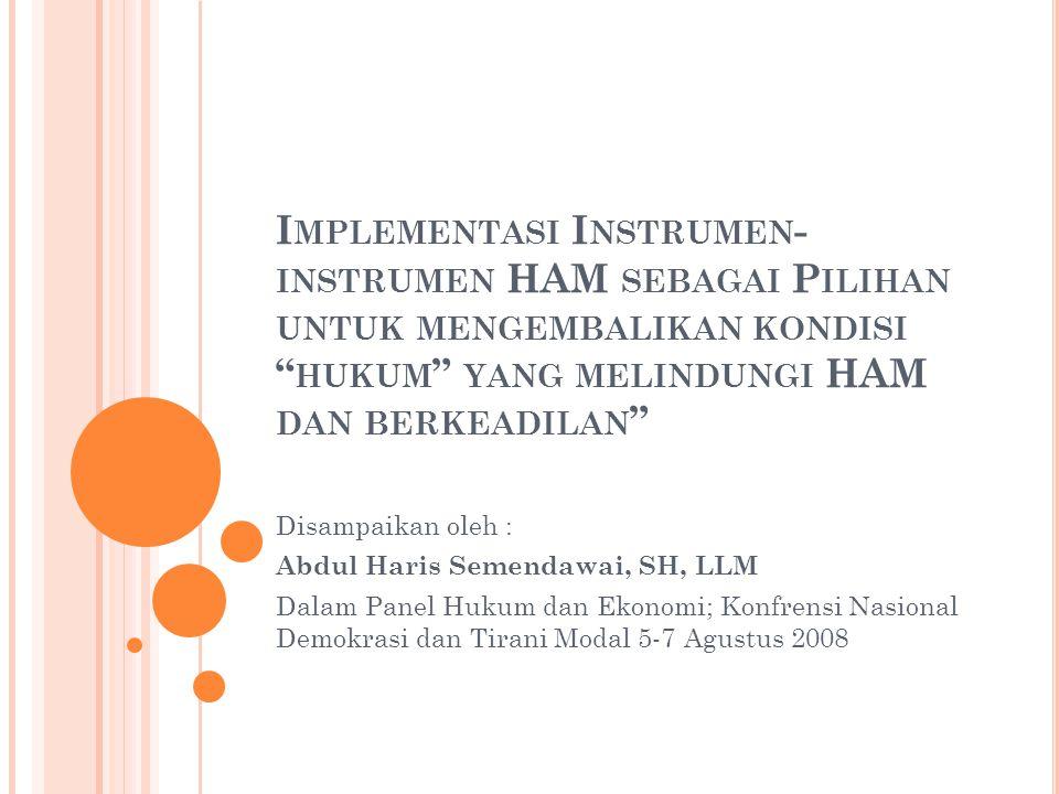 Implementasi Instrumen-instrumen HAM sebagai Pilihan untuk mengembalikan kondisi hukum yang melindungi HAM dan berkeadilan