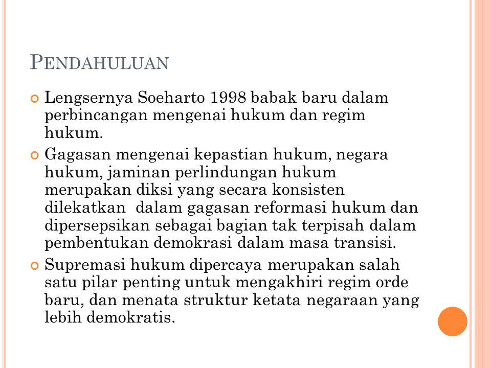 Pendahuluan Lengsernya Soeharto 1998 babak baru dalam perbincangan mengenai hukum dan regim hukum.