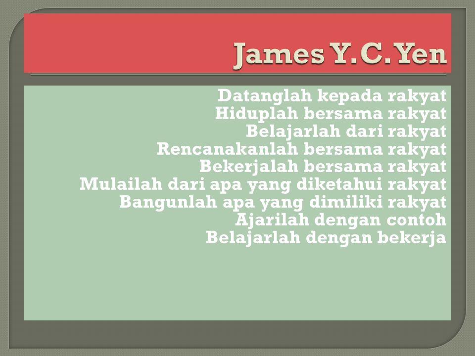 James Y.C. Yen Datanglah kepada rakyat Hiduplah bersama rakyat