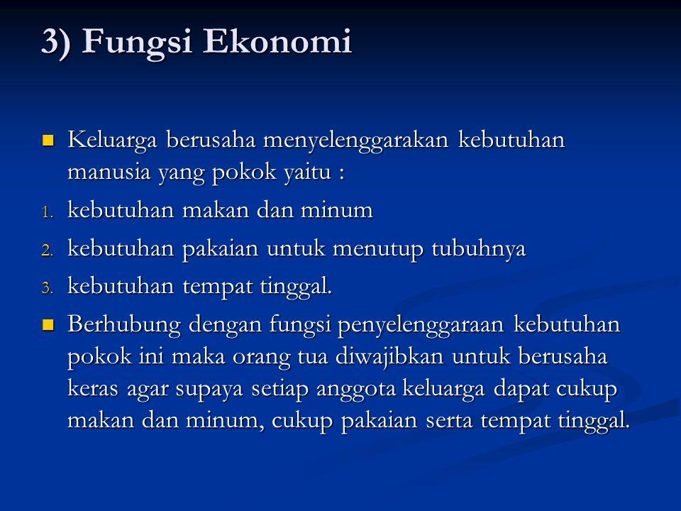 3) Fungsi Ekonomi Keluarga berusaha menyelenggarakan kebutuhan manusia yang pokok yaitu : kebutuhan makan dan minum.