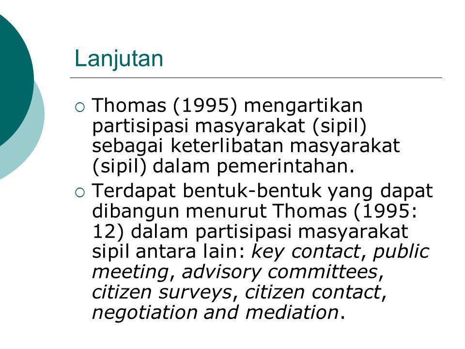 Lanjutan Thomas (1995) mengartikan partisipasi masyarakat (sipil) sebagai keterlibatan masyarakat (sipil) dalam pemerintahan.