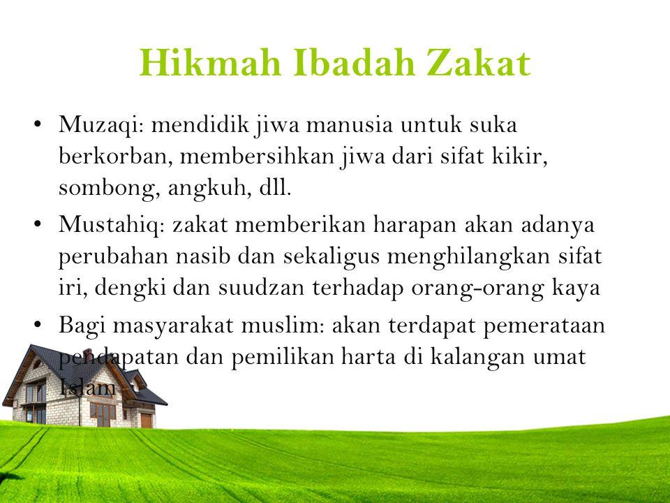 Hikmah Ibadah Zakat Muzaqi: mendidik jiwa manusia untuk suka berkorban, membersihkan jiwa dari sifat kikir, sombong, angkuh, dll.