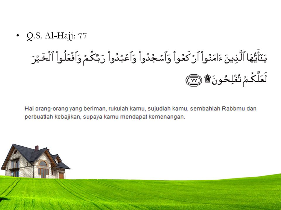 Q.S. Al-Hajj: 77